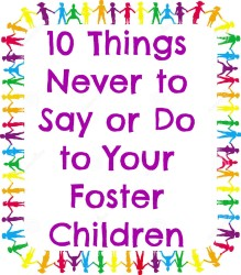 10 Things Never to Say or Do to your Foster Children